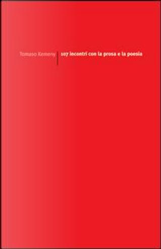 107 incontri con la prosa e la poesia by Tomaso Kemeny