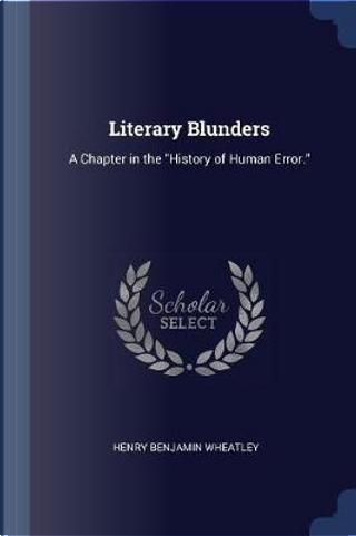 Literary Blunders by Henry Benjamin Wheatley
