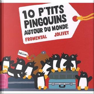 10 p'tits pingouins autour du monde by Jean-Luc Fromental