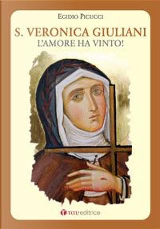 Santa Veronica Giuliani. L'amore ha vinto! by Egidio Picucci