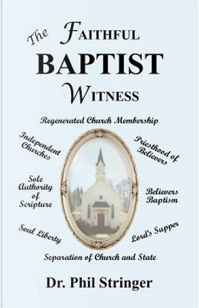 The Faithful Baptist Witness by Phil Stringer