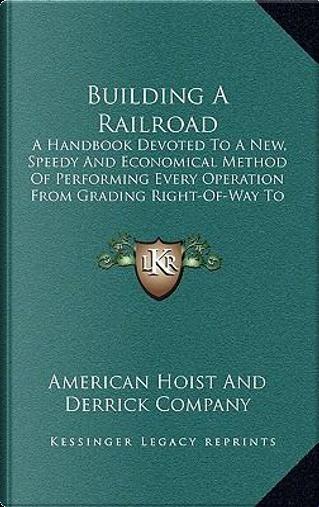 Building a Railroad by American Hoist & Derrick Co