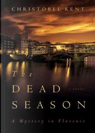 The Dead Season by Christobel Kent