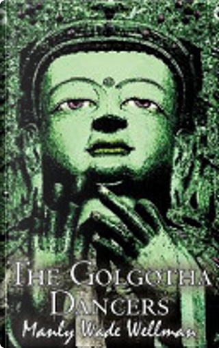 The Golgotha Dancers by Manly Wade Wellman