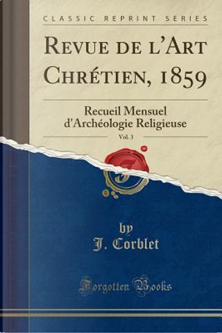 Revue de l'Art Chrétien, 1859, Vol. 3 by J. Corblet
