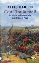 Con l'Italia mai! La storia mai raccontata dei Mille del papa by Alfio Caruso