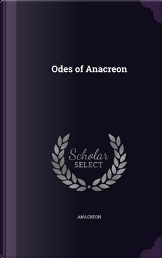 Odes of Anacreon by Anacreon