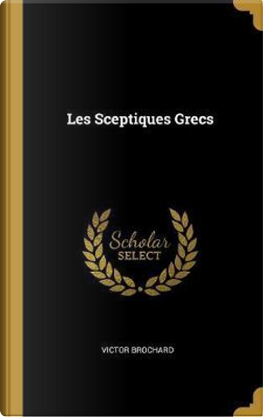 Les Sceptiques Grecs by Victor Brochard