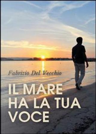 Il mare ha la tua voce by Fabrizio Del Vecchio