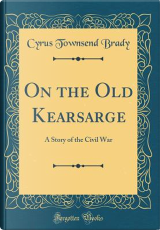 On the Old Kearsarge by Cyrus Townsend Brady