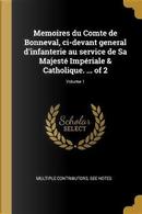 Memoires Du Comte de Bonneval, CI-Devant General d'Infanterie Au Service de Sa Majesté Impériale & Catholique. ... of 2; Volume 1 by Multiple Contributors