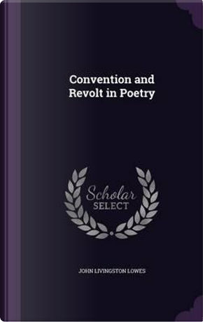Convention and Revolt in Poetry by John Livingston Lowes