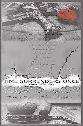 Time Surrenders Once by Brian Hutchinson