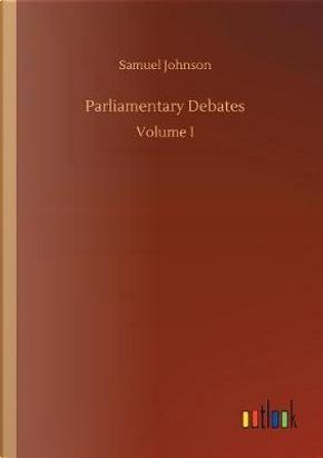 Parliamentary Debates by Samuel Johnson