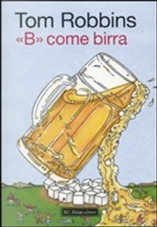 «B» come birra by Tom Robbins