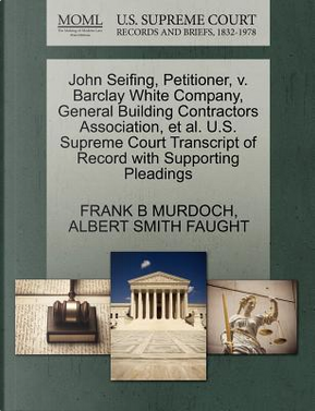 John Seifing, Petitioner, V. Barclay White Company, General Building Contractors Association, et al. U.S. Supreme Court Transcript of Record with Supp by Frank B. Murdoch