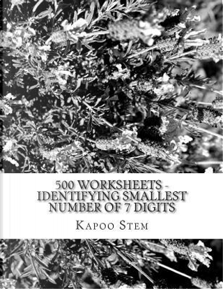 500 Worksheets - Identifying Smallest Number of 7 Digits by Kapoo Stem