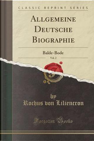 Allgemeine Deutsche Biographie, Vol. 2 by Rochus Von Liliencron
