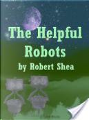 The Helpful Robots by Robert Shea