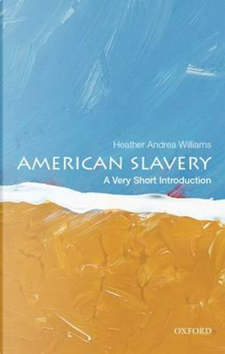 American Slavery by Heather Andrea Williams