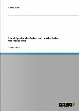 Grundzüge der klassischen und neoklassischen Makroökonomie by Mi Bu