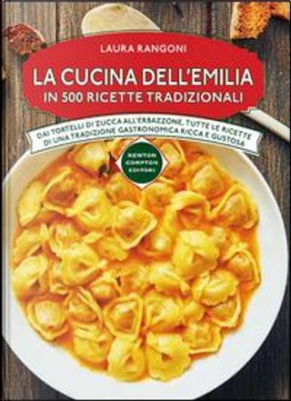 La cucina dell'Emilia in 500 ricette tradizionali by Laura Rangoni