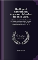 The Hope of Christians an Argument of Comfort for Their Death by Henry Felton