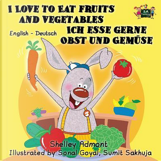 I Love to Eat Fruits and Vegetables - Ich esse gerne Obst und Gemüse by Shelley Admont