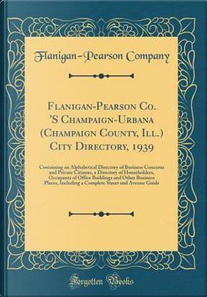 Flanigan-Pearson Co. 'S Champaign-Urbana (Champaign County, Ill.) City Directory, 1939 by Flanigan-Pearson Company