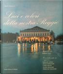 Luci e colori della nostra Reggio by Alcide Spaggiari, Ferrante Azzali, Ferruccio Tagliavini, Giulio Fornaciari, Lando Orlich