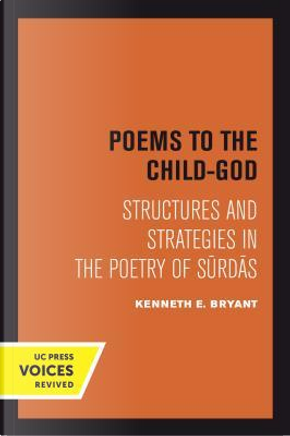 Poems to the Child-god by Kenneth E. Bryant