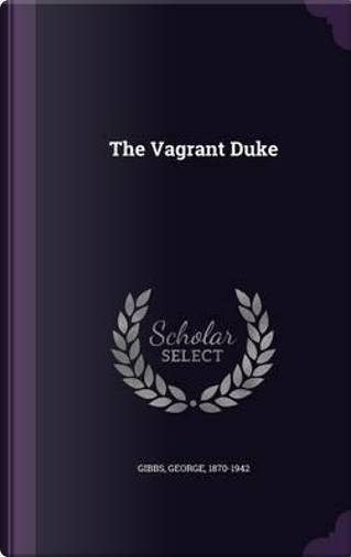 The Vagrant Duke by George Gibbs