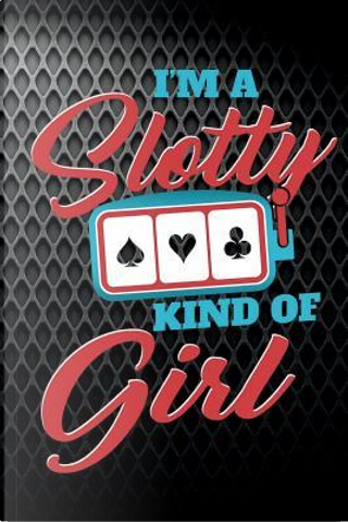 I'm A Slotty Kind Of Girl by Rusty Tags Journals