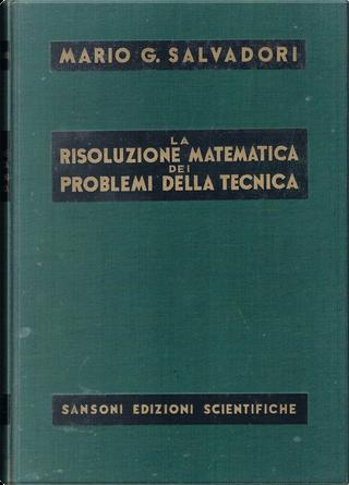 La risoluzione matematica dei problemi della tecnica by Mario G. Salvadori