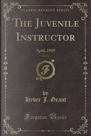 The Juvenile Instructor, Vol. 54 by Heber J. Grant