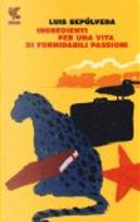 Ingredienti per una vita di formidabili passioni by Luis Sepulveda