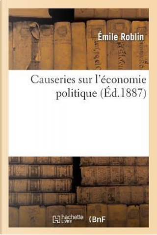Causeries Sur l'Économie Politique by Roblin-E