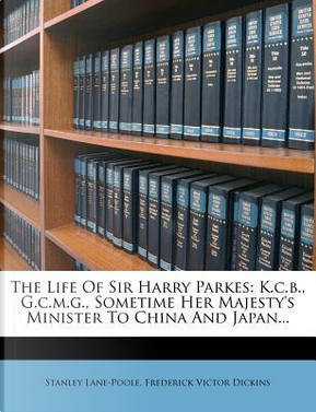 The Life of Sir Harry Parkes by Stanley Lane-Poole