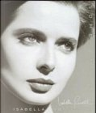 Isabella Rossellini. Some of me by Isabella Rossellini