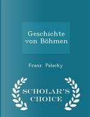 Geschichte Von Bohmen - Scholar's Choice Edition by Franz Palacky