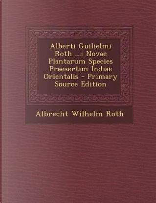 Alberti Guilielmi Roth ... by Albrecht Wilhelm Roth