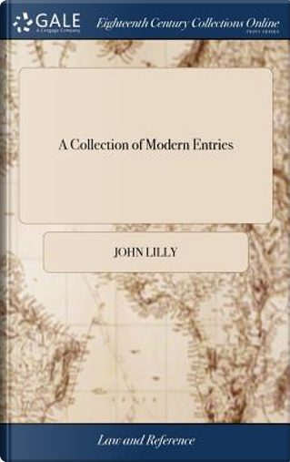 A Collection of Modern Entries by John Lilly