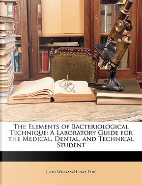 Elements of Bacteriological Technique by John William H Eyre