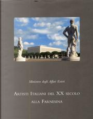 Artisti Italiani del XX secolo alla Farnesina by Maurizio Calvesi, Paolo Portoghesi