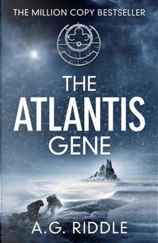 The Atlantis Gene (The Atlantis Trilogy) by A.G. Riddle