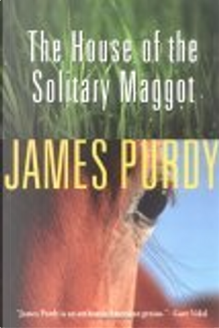 The House of the Solitary Maggot by Purdy James