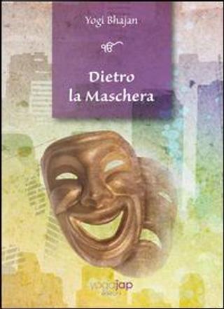 Dietro la maschera by Yogi Bhajan