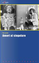 Amori al singolare by Teo Lorini