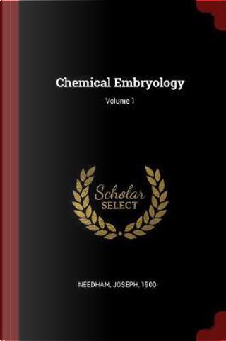 Chemical Embryology; Volume 1 by Joseph Needham