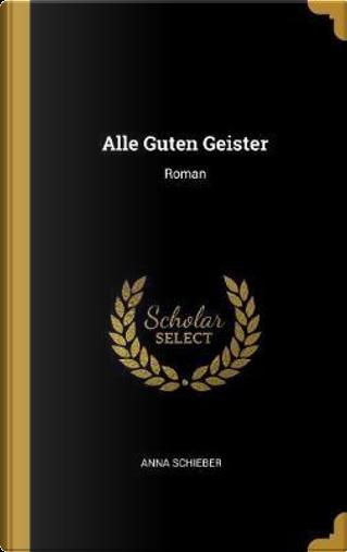 Alle Guten Geister by Anna Schieber